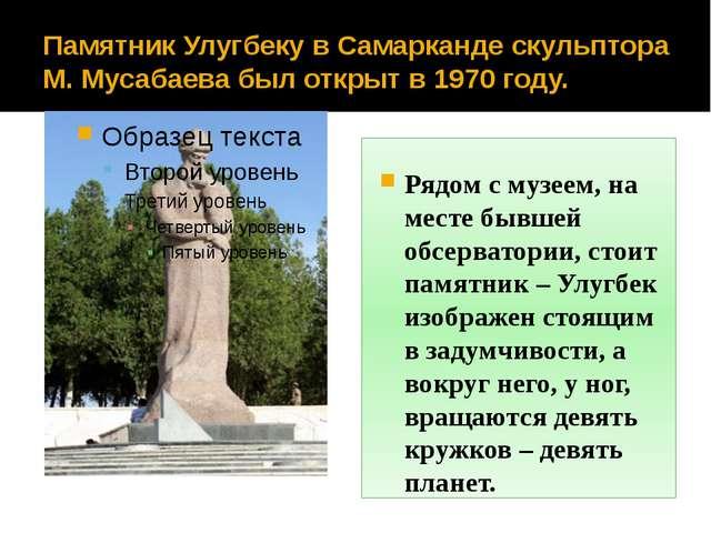 Памятник Улугбеку в Самарканде скульптора М. Мусабаева был открыт в 1970 году...
