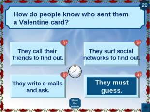 How do people know who sent them a Valentine card? They call their friends to