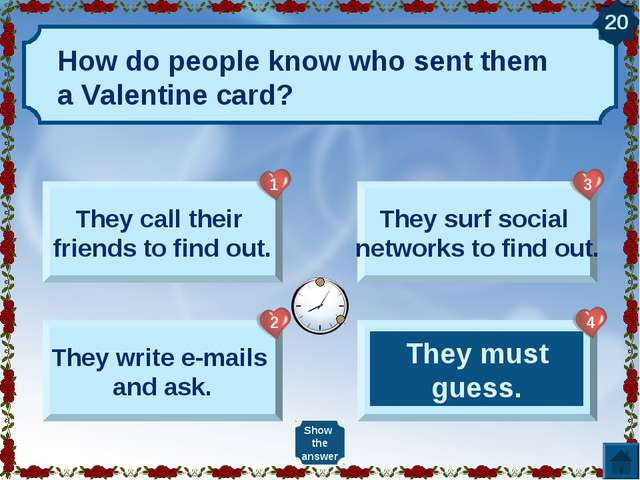 How do people know who sent them a Valentine card? They call their friends to...