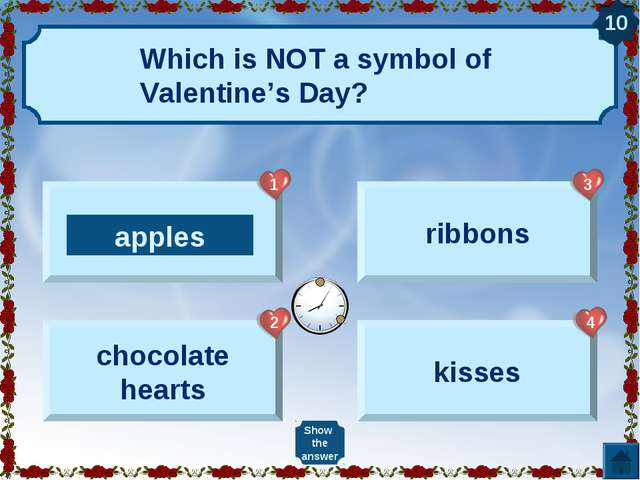 Which is NOT a symbol of Valentine's Day? apples chocolate hearts ribbons kis...