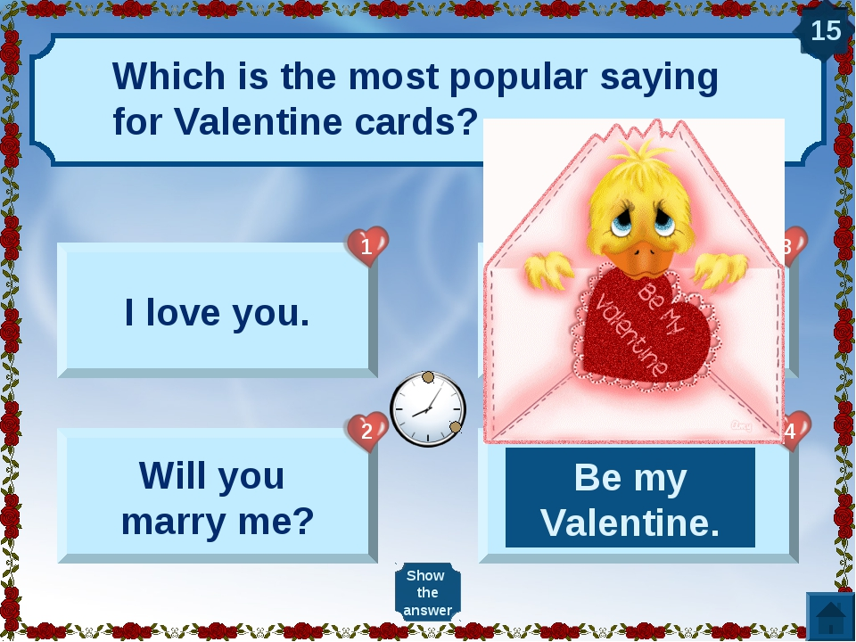 Which is the most popular saying for Valentine cards? I love you. Will you ma...