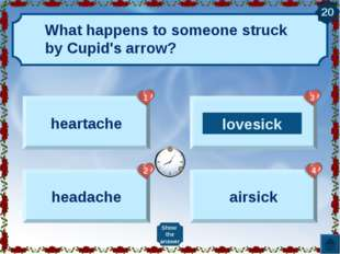 What happens to someone struck by Cupid's arrow? heartache headache lovesick