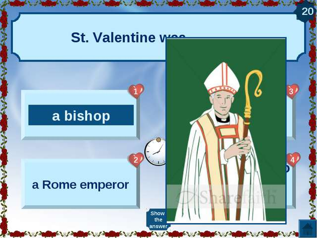 St. Valentine was …… . a bishop a Rome emperor a poet a poor man who helped y...