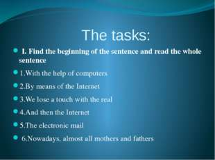 The tasks: I. Find the beginning of the sentence and read the whole sentence