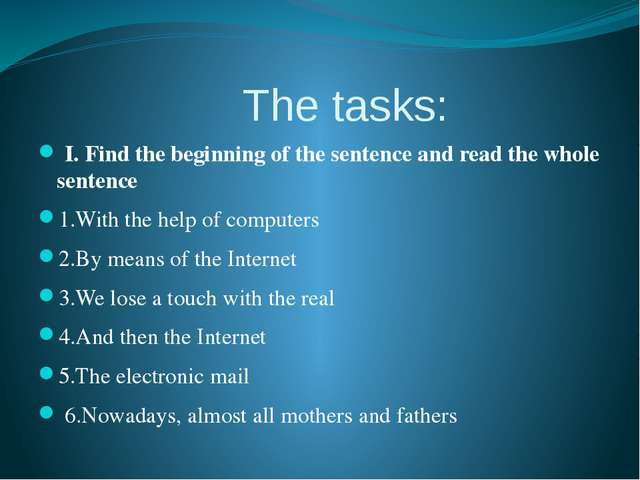 The tasks: I. Find the beginning of the sentence and read the whole sentence...