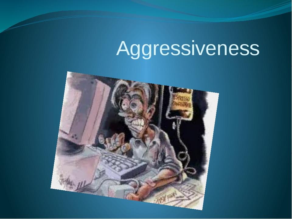 Aggressiveness