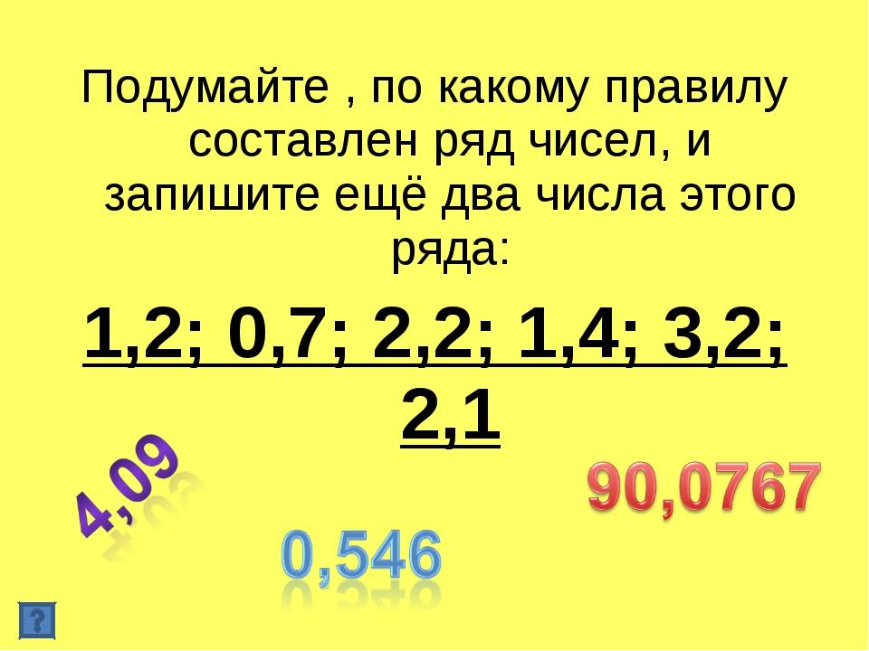 Подумайте , по какому правилу составлен ряд чисел, и запишите ещё два числа э...