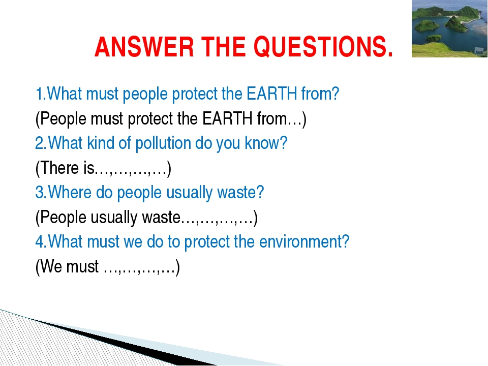1.What must people protect the EARTH from? (People must protect the EARTH fro...