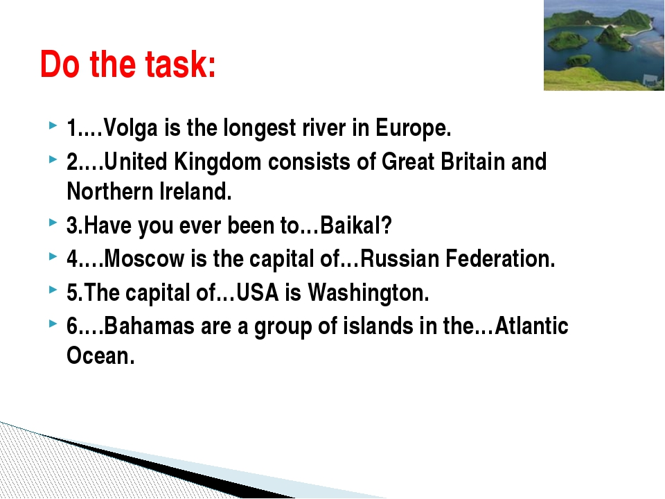 1.…Volga is the longest river in Europe. 2….United Kingdom consists of Great...