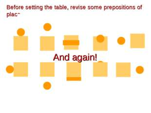 to the left of to the right of across Before setting the table, revise some p