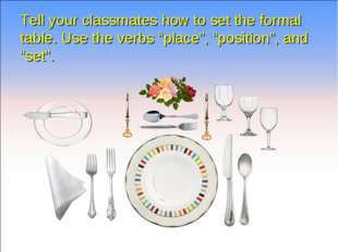 """Tell your classmates how to set the formal table. Use the verbs """"place"""", """"pos"""