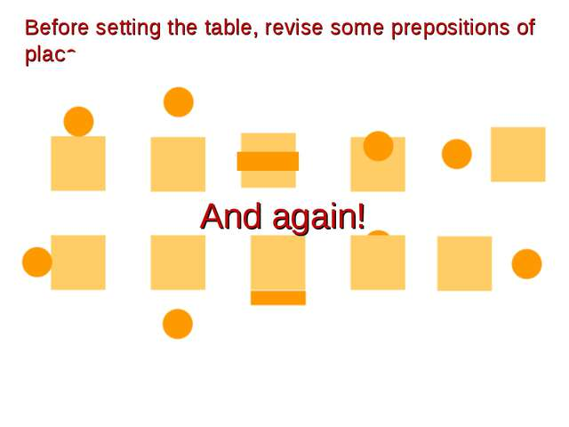 to the left of to the right of across Before setting the table, revise some p...