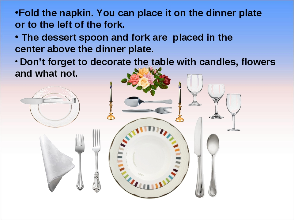 Fold the napkin. You can place it on the dinner plate or to the left of the f...