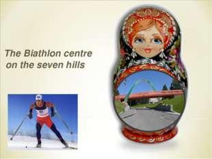 The Biathlon centre on the seven hills