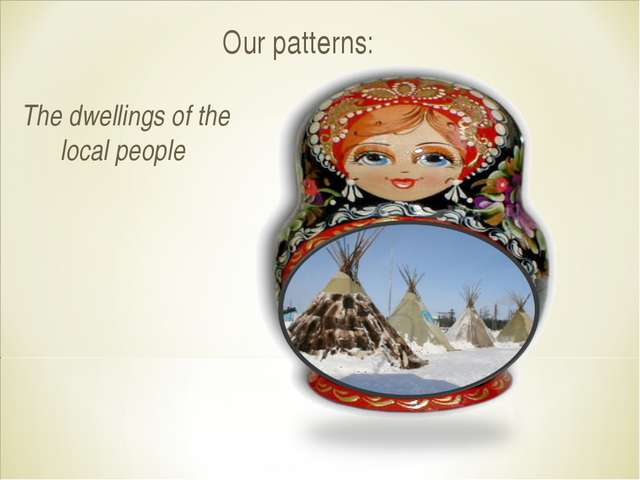 Our patterns: The dwellings of the local people