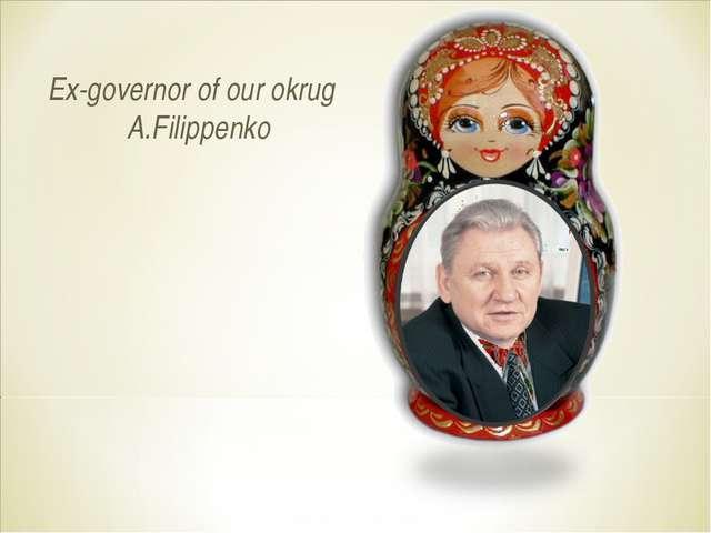 Ex-governor of our okrug A.Filippenko