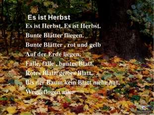 Es ist Herbst Es ist Herbst. Es ist Herbst. Bunte Blätter fliegen. Bunte Blä