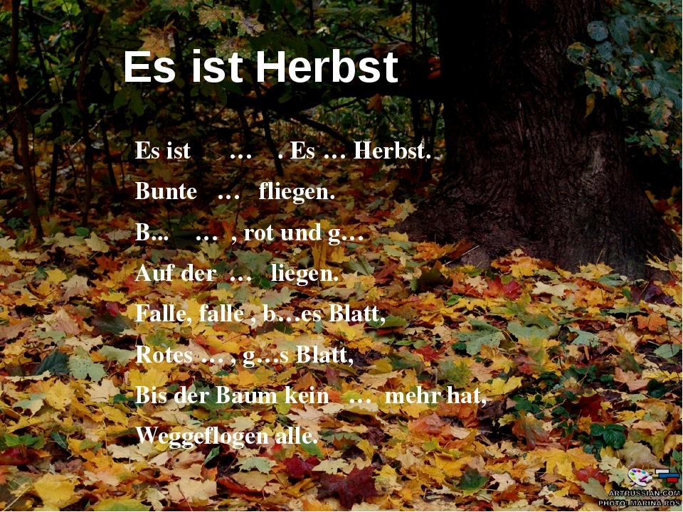 Es ist Herbst Es ist … . Es … Herbst. Bunte … fliegen. B... … , rot und g… Au...