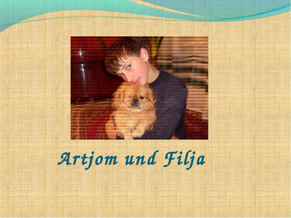Artjom und Filja