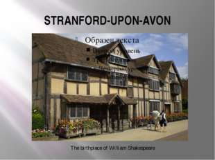 STRANFORD-UPON-AVON The birthplace of William Shakespeare