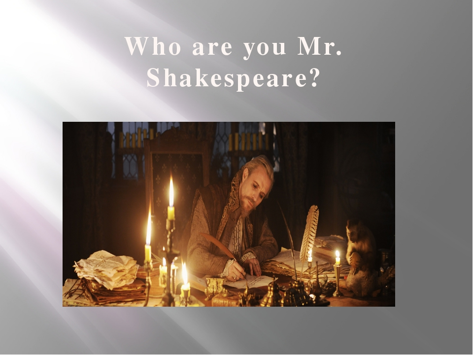 Who are you Mr. Shakespeare?