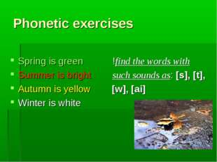 Phonetic exercises Spring is green !find the words with Summer is bright such