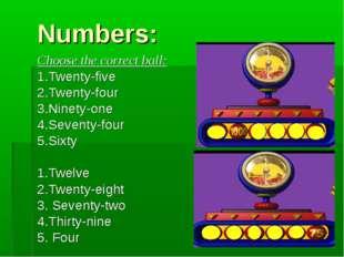 Numbers: Choose the correct ball: 1.Twenty-five 2.Twenty-four 3.Ninety-one 4.