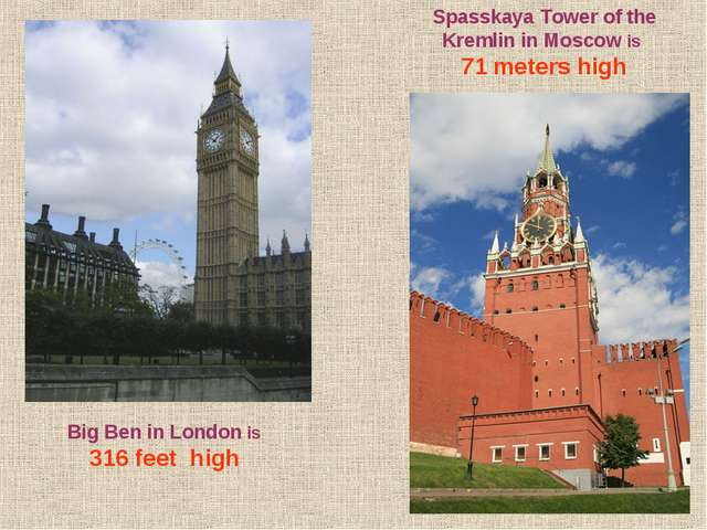 Big Ben in London is 316 feet high Spasskaya Tower of the Kremlin in Moscow i...