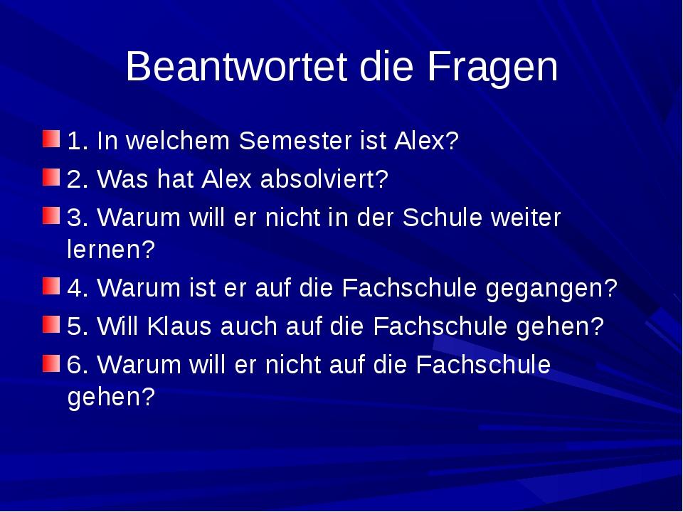 Beantwortet die Fragen 1. In welchem Semester ist Alex? 2. Was hat Alex absol...