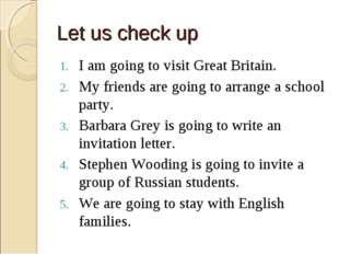 Let us check up I am going to visit Great Britain. My friends are going to ar