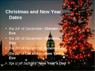 Christmas and New Year Dates the 24th of December: Christmas Eve the 25th of