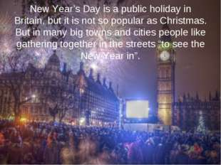 New Year's Day is a public holiday in Britain, but it is not so popular as Ch