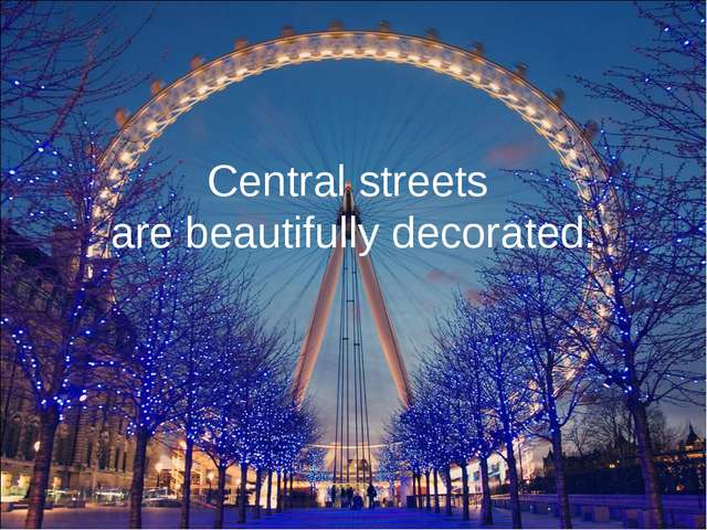 Central streets are beautifully decorated.