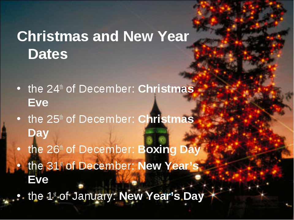 Christmas and New Year Dates the 24th of December: Christmas Eve the 25th of...