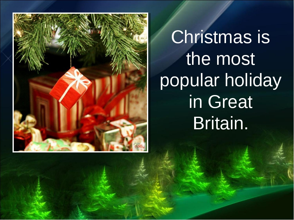 Christmas is the most popular holiday in Great Britain.