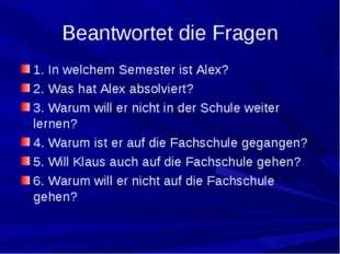 Beantwortet die Fragen 1. In welchem Semester ist Alex? 2. Was hat Alex absol
