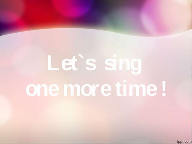 Let`s sing one more time !