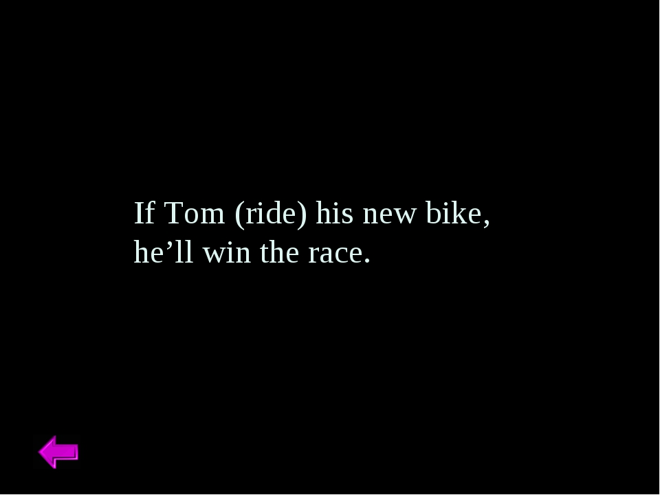 If Tom (ride) his new bike, he'll win the race.