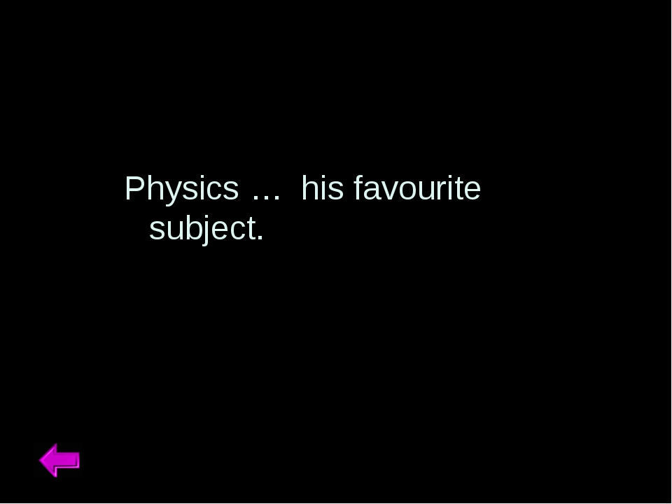 Physics … his favourite subject.
