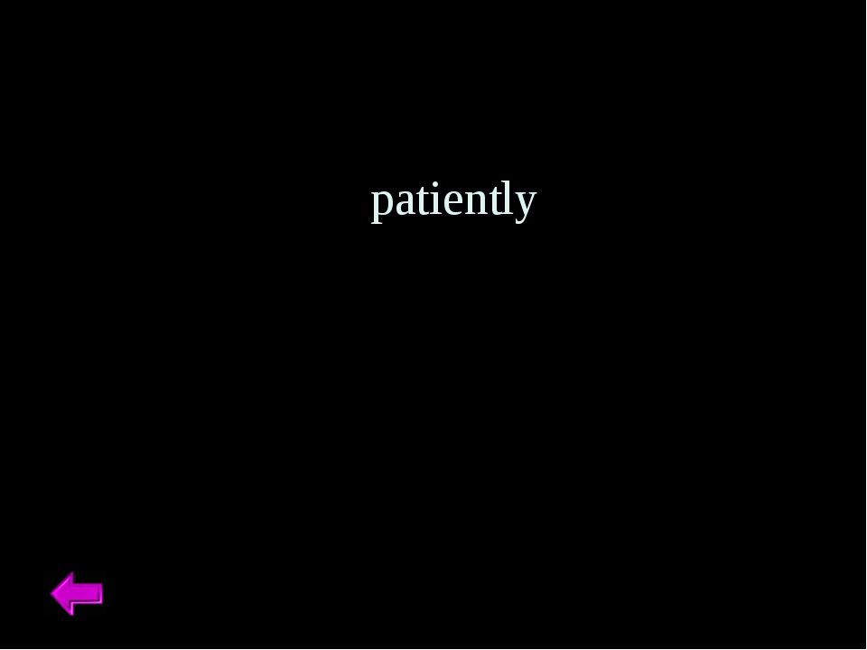 patiently