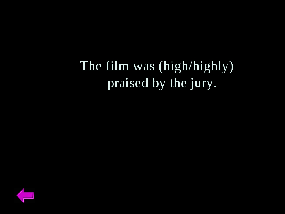 The film was (high/highly) praised by the jury.