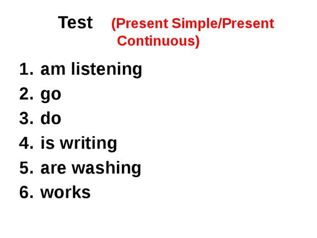 Test (Present Simple/Present Continuous) am listening go do is writing are w...