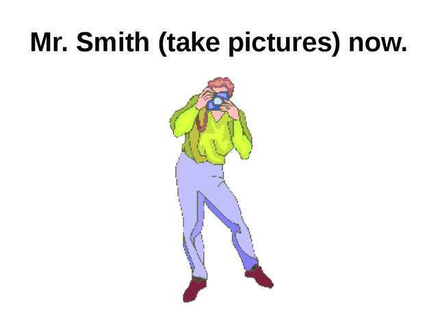 Mr. Smith (take pictures) now.