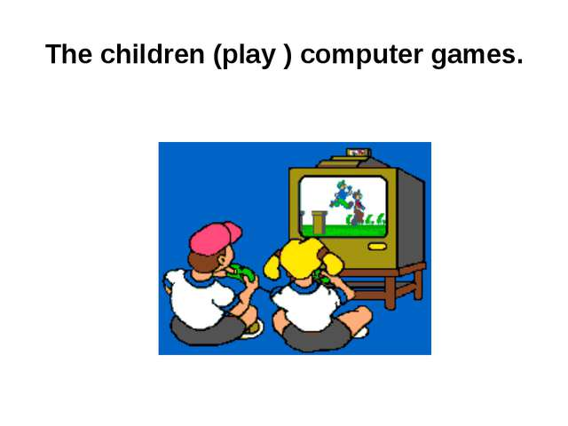 The children (play ) computer games.