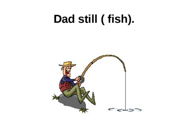 Dad still ( fish).