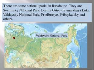 There are some national parks in Russia too. They are Sochinsky National Park