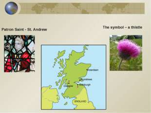 Patron Saint - St. Andrew The symbol – a thistle