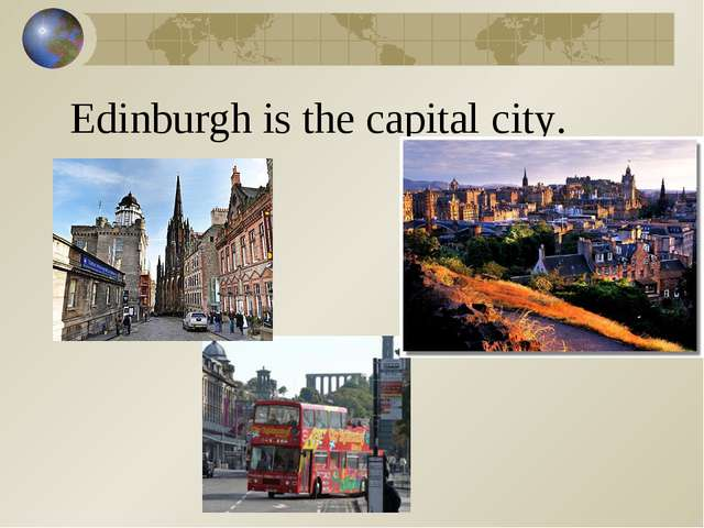 Edinburgh is the capital city.