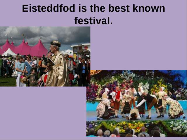 Eisteddfod is the best known festival.