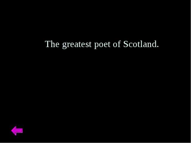 The greatest poet of Scotland.